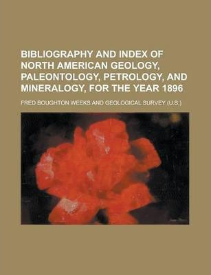 Bibliography and Index of North American Geology, Paleontology, Petrology, and Mineralogy, for the Year 1896