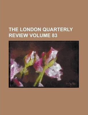 The London Quarterly Review Volume 83