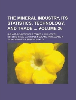 The Mineral Industry, Its Statistics, Technology, and Trade Volume 26