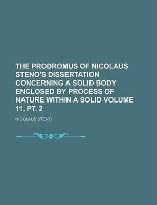 The Prodromus of Nicolaus Steno's Dissertation Concerning a Solid Body Enclosed by Process of Nature Within a Solid Volume 11, PT. 2