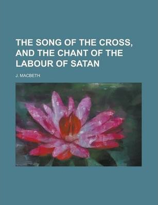 The Song of the Cross, and the Chant of the Labour of Satan