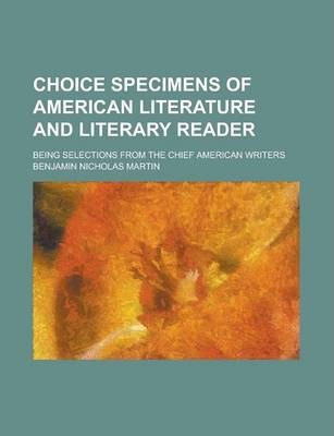 Choice Specimens of American Literature and Literary Reader; Being Selections from the Chief American Writers