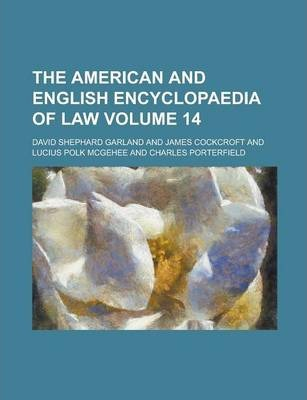 The American and English Encyclopaedia of Law Volume 14