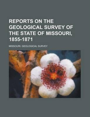 Reports on the Geological Survey of the State of Missouri, 1855-1871