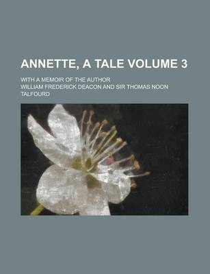 Annette, a Tale; With a Memoir of the Author Volume 3
