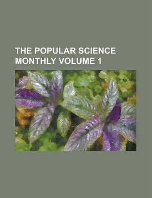 The Popular Science Monthly Volume 1