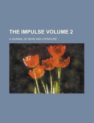 The Impulse; A Journal of News and Literature Volume 2