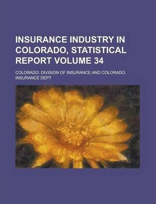 Insurance Industry in Colorado, Statistical Report Volume 34