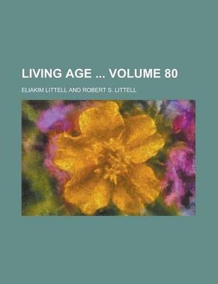 Living Age Volume 80