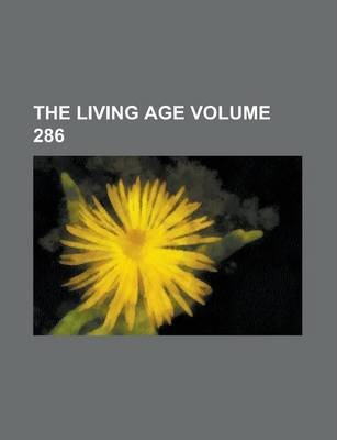 The Living Age Volume 286