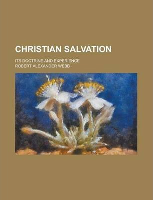 Christian Salvation; Its Doctrine and Experience