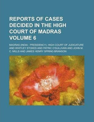 Reports of Cases Decided in the High Court of Madras Volume 6
