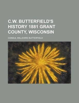 C.W. Butterfield's History 1881 Grant County, Wisconsin