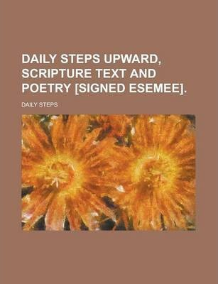 Daily Steps Upward, Scripture Text and Poetry [Signed Esemee]
