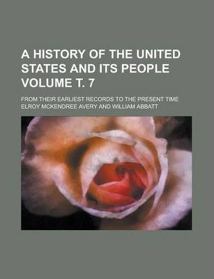 A History of the United States and Its People; From Their Earliest Records to the Present Time Volume . 7