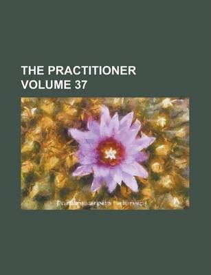 The Practitioner Volume 37