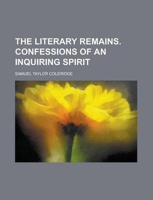 The Literary Remains. Confessions of an Inquiring Spirit