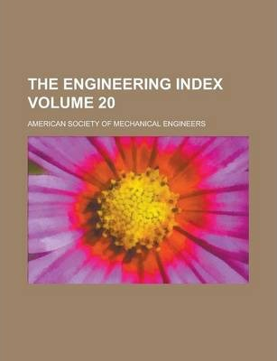 The Engineering Index Volume 20