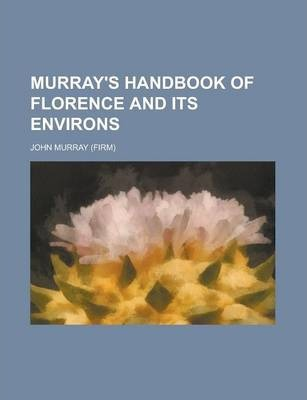 Murray's Handbook of Florence and Its Environs