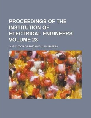 Proceedings of the Institution of Electrical Engineers Volume 23