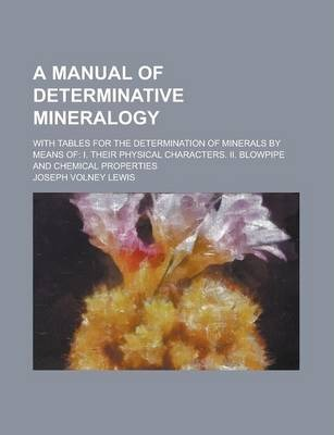 A Manual of Determinative Mineralogy; With Tables for the Determination of Minerals by Means of