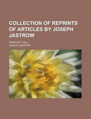 Collection of Reprints of Articles by Joseph Jastrow; Pamphlet Vol.]