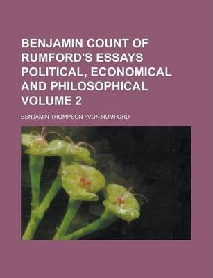 Benjamin Count of Rumford's Essays Political, Economical and Philosophical Volume 2