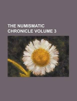The Numismatic Chronicle Volume 3