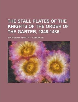 The Stall Plates of the Knights of the Order of the Garter, 1348-1485