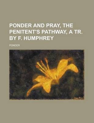 Ponder and Pray, the Penitent's Pathway, a Tr. by F. Humphrey