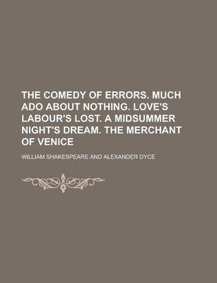 The Comedy of Errors. Much ADO about Nothing. Love's Labour's Lost. a Midsummer Night's Dream. the Merchant of Venice