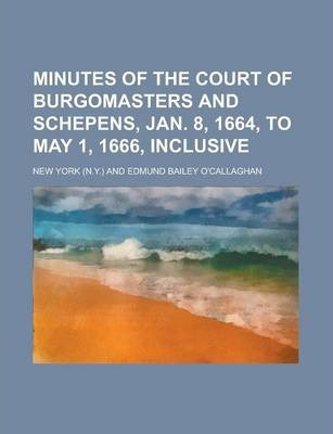 Minutes of the Court of Burgomasters and Schepens, Jan. 8, 1664, to May 1, 1666, Inclusive