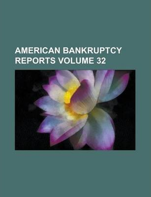 American Bankruptcy Reports Volume 32