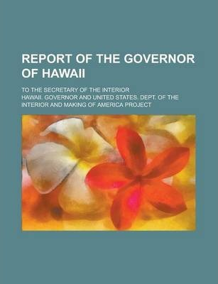 Report of the Governor of Hawaii; To the Secretary of the Interior