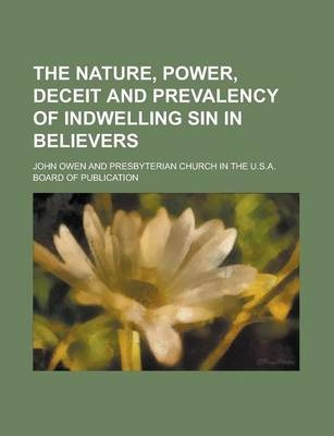 The Nature, Power, Deceit and Prevalency of Indwelling Sin in Believers