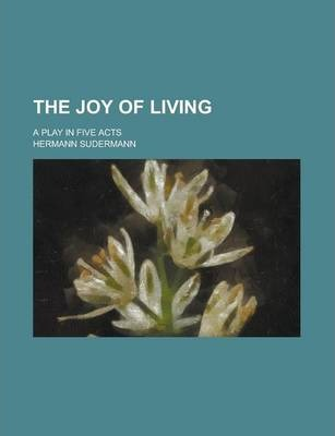 The Joy of Living; A Play in Five Acts