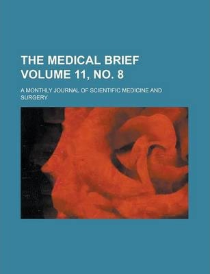 The Medical Brief; A Monthly Journal of Scientific Medicine and Surgery Volume 11, No. 8