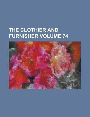 The Clothier and Furnisher Volume 74
