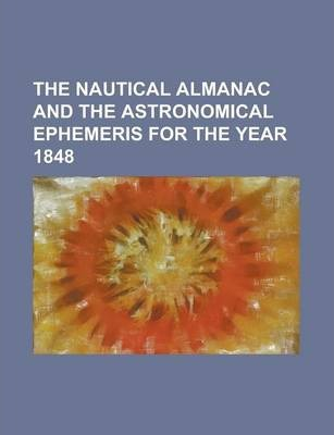 The Nautical Almanac and the Astronomical Ephemeris for the Year 1848