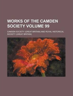 Works of the Camden Society Volume 99