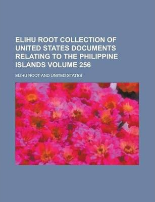 Elihu Root Collection of United States Documents Relating to the Philippine Islands Volume 256