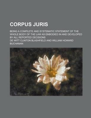 Corpus Juris; Being a Complete and Systematic Statement of the Whole Body of the Law as Embodied in and Developed by All Reported Decisions Volume 14