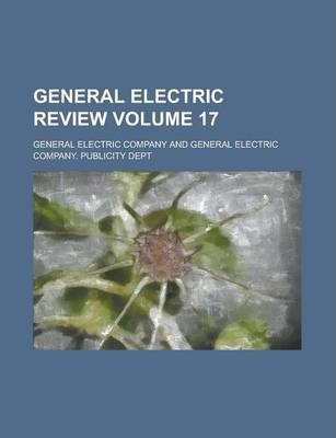 General Electric Review Volume 17