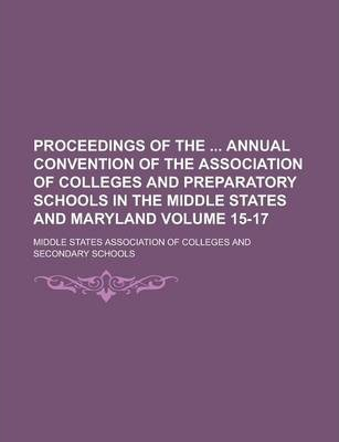 Proceedings of the Annual Convention of the Association of Colleges and Preparatory Schools in the Middle States and Maryland Volume 15-17