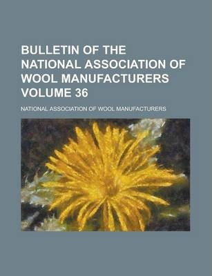 Bulletin of the National Association of Wool Manufacturers Volume 36