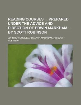 Reading Courses Prepared Under the Advice and Direction of Edwin Markham by Scott Robinson