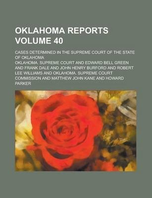 Oklahoma Reports; Cases Determined in the Supreme Court of the State of Oklahoma Volume 40