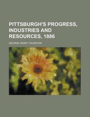 Pittsburgh's Progress, Industries and Resources, 1886
