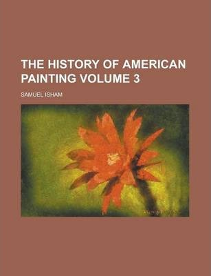 The History of American Painting Volume 3