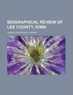 Biographical Review of Lee County, Iowa